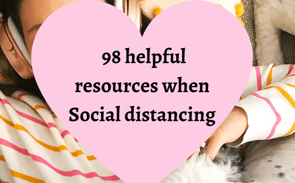 98 HELPFUL RESOURCES WHILE SOCIAL DISTANCING DURING THE CORONA VIRUS